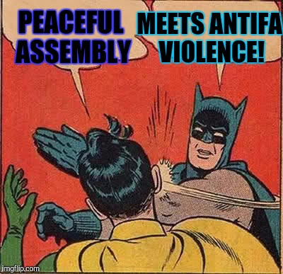 Batman Slapping Robin Meme | PEACEFUL ASSEMBLY MEETS ANTIFA VIOLENCE! | image tagged in funny,batman slapping robin,politics,memes,humor,headlines | made w/ Imgflip meme maker