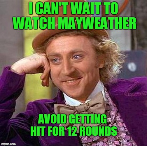 He's a talented escape artist. | I CAN'T WAIT TO WATCH MAYWEATHER AVOID GETTING HIT FOR 12 ROUNDS | image tagged in memes,creepy condescending wonka | made w/ Imgflip meme maker