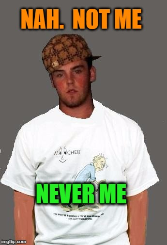 warmer season Scumbag Steve | NAH.  NOT ME NEVER ME | image tagged in warmer season scumbag steve | made w/ Imgflip meme maker