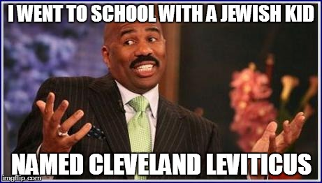 I WENT TO SCHOOL WITH A JEWISH KID NAMED CLEVELAND LEVITICUS | made w/ Imgflip meme maker