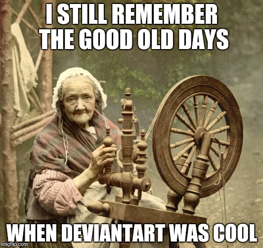 spinning | I STILL REMEMBER THE GOOD OLD DAYS WHEN DEVIANTART WAS COOL | image tagged in spinning | made w/ Imgflip meme maker