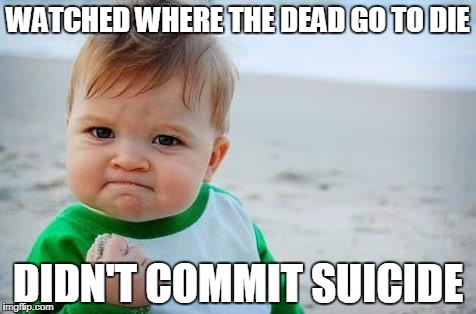 Fist pump baby | WATCHED WHERE THE DEAD GO TO DIE DIDN'T COMMIT SUICIDE | image tagged in fist pump baby | made w/ Imgflip meme maker