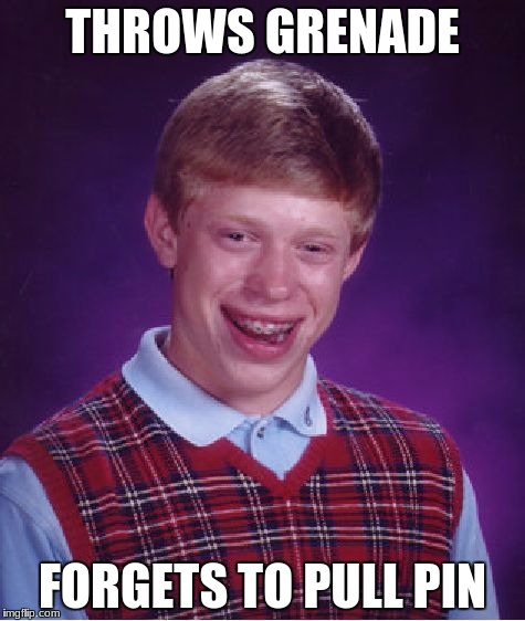 Bad Luck Brian joins the army | THROWS GRENADE FORGETS TO PULL PIN | image tagged in memes,bad luck brian | made w/ Imgflip meme maker
