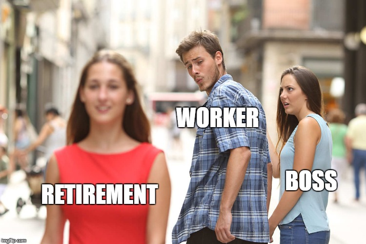 Disloyal Boyfriend |  WORKER; BOSS; RETIREMENT | image tagged in disloyal boyfriend | made w/ Imgflip meme maker