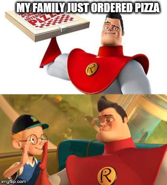 pizza delivery | MY FAMILY JUST ORDERED PIZZA | image tagged in meet the robinsons,pizza,high five | made w/ Imgflip meme maker