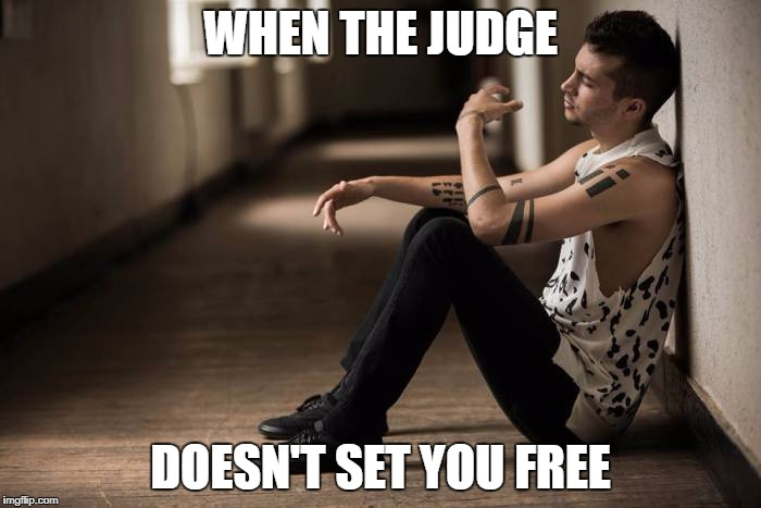 WHEN THE JUDGE DOESN'T SET YOU FREE | image tagged in twenty one pilots,tyler joseph,fandom,top | made w/ Imgflip meme maker