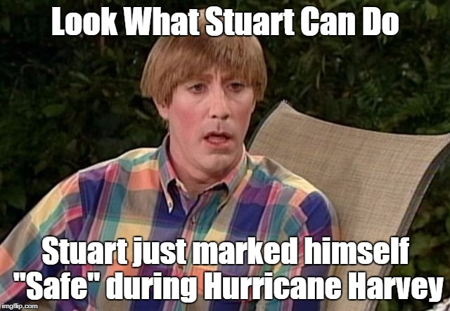 "Stuart Is Safe | Look What Stuart Can Do Stuart just marked himself ""Safe"" during Hurricane Harvey 