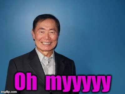 sulu | Oh  myyyyy | image tagged in sulu | made w/ Imgflip meme maker