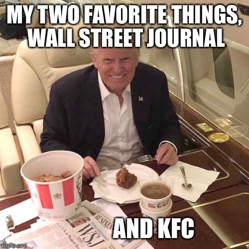MY TWO FAVORITE THINGS, WALL STREET JOURNAL AND KFC | made w/ Imgflip meme maker
