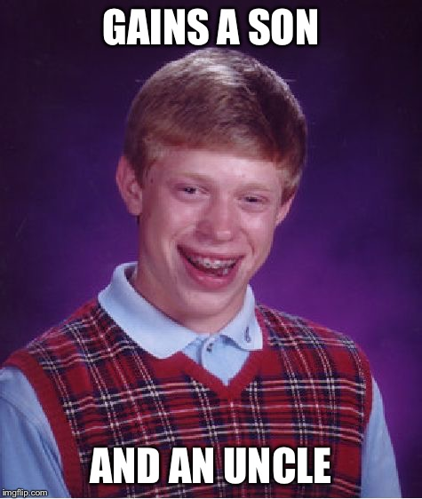 Bad Luck Brian Meme | GAINS A SON AND AN UNCLE | image tagged in memes,bad luck brian | made w/ Imgflip meme maker