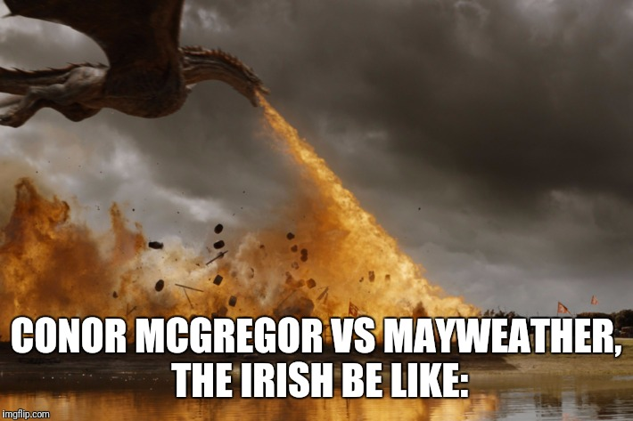 CONOR MCGREGOR VS MAYWEATHER, THE IRISH BE LIKE: | image tagged in moloughlin conor mcgregor vs mayweather | made w/ Imgflip meme maker