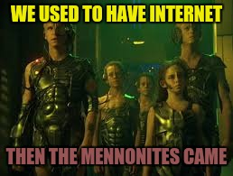 WE USED TO HAVE INTERNET THEN THE MENNONITES CAME | made w/ Imgflip meme maker
