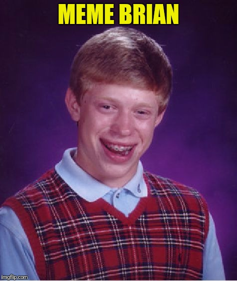 Bad Luck Brian Meme | MEME BRIAN | image tagged in memes,bad luck brian | made w/ Imgflip meme maker