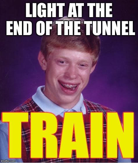 Bad Luck Brian Meme | LIGHT AT THE END OF THE TUNNEL TRAIN | image tagged in memes,bad luck brian | made w/ Imgflip meme maker
