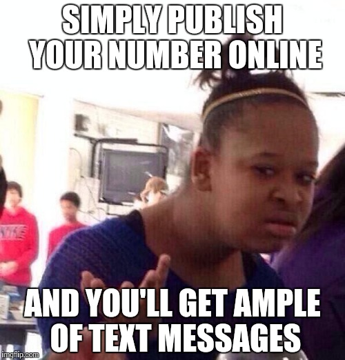 Black Girl Wat Meme | SIMPLY PUBLISH YOUR NUMBER ONLINE AND YOU'LL GET AMPLE OF TEXT MESSAGES | image tagged in memes,black girl wat | made w/ Imgflip meme maker