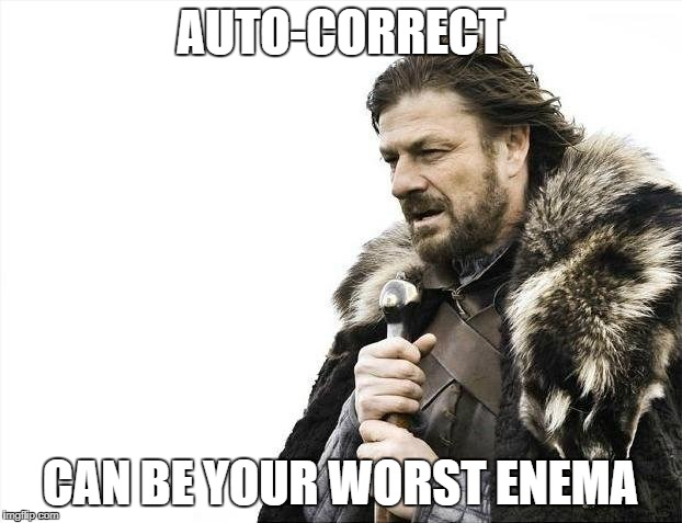 Brace Yourselves Auto-Correct is Coming | AUTO-CORRECT CAN BE YOUR WORST ENEMA | image tagged in memes,brace yourselves x is coming,autocorrect | made w/ Imgflip meme maker