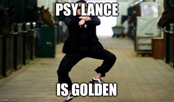 PSY LANCE IS GOLDEN | made w/ Imgflip meme maker