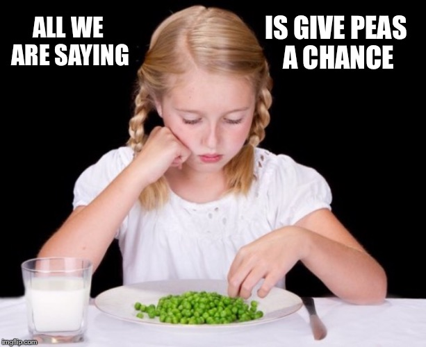 ALL WE ARE SAYING IS GIVE PEAS A CHANCE | made w/ Imgflip meme maker