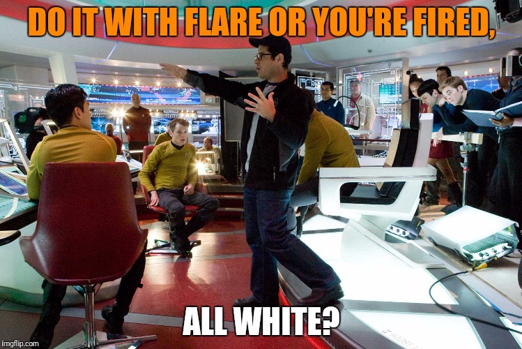 DO IT WITH FLARE OR YOU'RE FIRED, ALL WHITE? | made w/ Imgflip meme maker