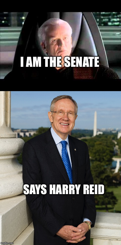 Palpitine and Harry Reid | I AM THE SENATE SAYS HARRY REID | image tagged in memes | made w/ Imgflip meme maker