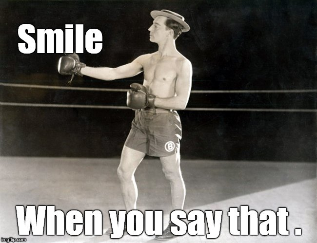 Clown Prince, Buster | Smile When you say that . | image tagged in clown prince,buster | made w/ Imgflip meme maker