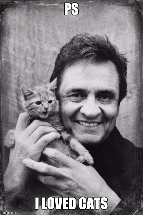 PS I LOVED CATS | image tagged in johnny cash cat | made w/ Imgflip meme maker