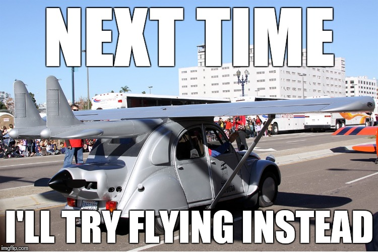 NEXT TIME I'LL TRY FLYING INSTEAD | made w/ Imgflip meme maker