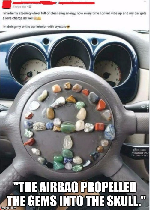 """THE AIRBAG PROPELLED THE GEMS INTO THE SKULL."" 