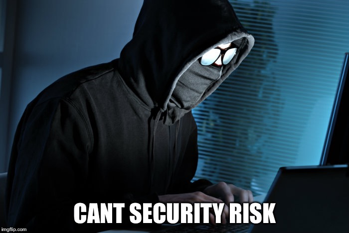 CANT SECURITY RISK | made w/ Imgflip meme maker