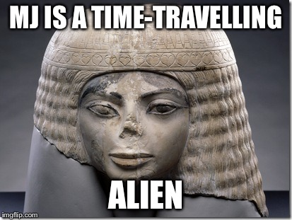 MJ IS A TIME-TRAVELLING ALIEN | made w/ Imgflip meme maker