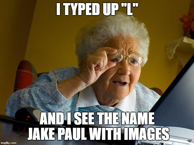"Grandma Finds The Internet Meme | I TYPED UP ""L"" AND I SEE THE NAME JAKE PAUL WITH IMAGES 