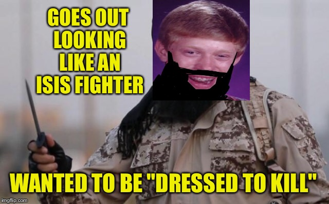 "GOES OUT LOOKING LIKE AN ISIS FIGHTER WANTED TO BE ""DRESSED TO KILL"" 