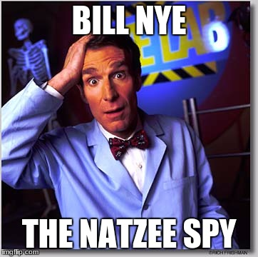 Bill Nye The Science Guy Meme | BILL NYE THE NATZEE SPY | image tagged in memes,bill nye the science guy | made w/ Imgflip meme maker