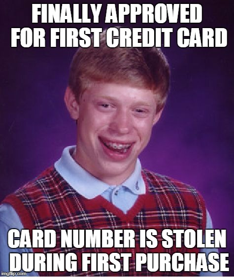 Bad Luck Brian credit card | FINALLY APPROVED FOR FIRST CREDIT CARD CARD NUMBER IS STOLEN DURING FIRST PURCHASE | image tagged in memes,bad luck brian,credit card | made w/ Imgflip meme maker