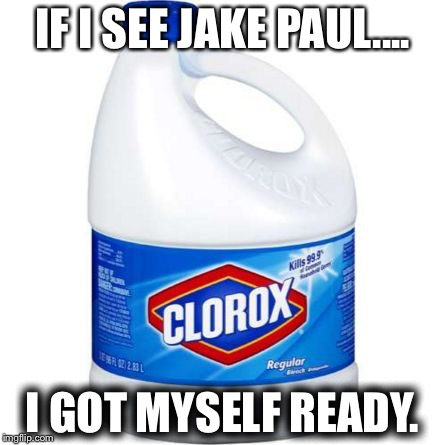 I got myself covered | IF I SEE JAKE PAUL.... I GOT MYSELF READY. | image tagged in bleach,jake paul | made w/ Imgflip meme maker