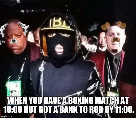 Mayweather bank robber | WHEN YOU HAVE A BOXING MATCH AT 10:00 BUT GOT A BANK TO ROB BY 11:00. | image tagged in floyd mayweather,bank robber,mask | made w/ Imgflip meme maker