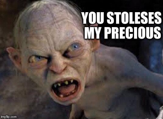 YOU STOLESES MY PRECIOUS | made w/ Imgflip meme maker