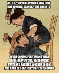 Antifa brats | ANTIFA, YOU WERE WARNED NOW FACE THE NEW RESISTANCE, YOUR PARENTS WE'RE COMING FOR YOU AND WERE BRINGING WEAPONS; HAIRBRUSHES, SWITCHES, PAD | image tagged in antifa | made w/ Imgflip meme maker