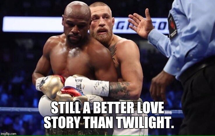Mayweather mcgregor | STILL A BETTER LOVE STORY THAN TWILIGHT. | image tagged in mayweather mcgregor,twilight,lovestory | made w/ Imgflip meme maker