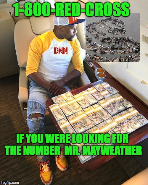 1-800-RED-CROSS IF YOU WERE LOOKING FOR THE NUMBER  MR. MAYWEATHER | image tagged in floyd mayweather | made w/ Imgflip meme maker
