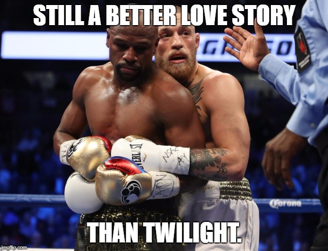 Still a better love story... | STILL A BETTER LOVE STORY THAN TWILIGHT. | image tagged in floyd mayweather,boxing,still a better love story than twilight,conor mcgregor | made w/ Imgflip meme maker