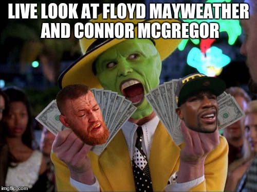 the whole thing came in to make around $140,000,000 | LIVE LOOK AT FLOYD MAYWEATHER AND CONNOR MCGREGOR | image tagged in memes,money money | made w/ Imgflip meme maker