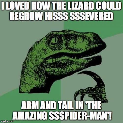 Philosoraptor Meme | I LOVED HOW THE LIZARD COULD REGROW HISSS SSSEVERED ARM AND TAIL IN 'THE AMAZING SSSPIDER-MAN'! | image tagged in memes,philosoraptor | made w/ Imgflip meme maker