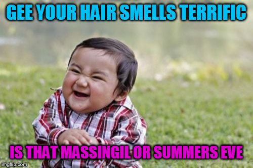 You know it's time to slap a midget when... | GEE YOUR HAIR SMELLS TERRIFIC IS THAT MASSINGIL OR SUMMERS EVE | image tagged in memes,evil toddler | made w/ Imgflip meme maker