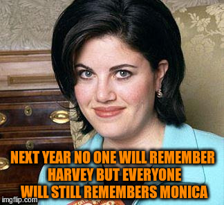 NEXT YEAR NO ONE WILL REMEMBER HARVEY BUT EVERYONE WILL STILL REMEMBERS MONICA | made w/ Imgflip meme maker