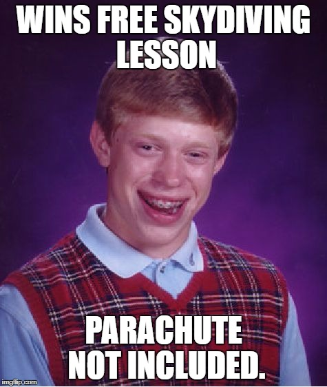 Bad Luck Brian Meme | WINS FREE SKYDIVING LESSON PARACHUTE NOT INCLUDED. | image tagged in memes,bad luck brian | made w/ Imgflip meme maker