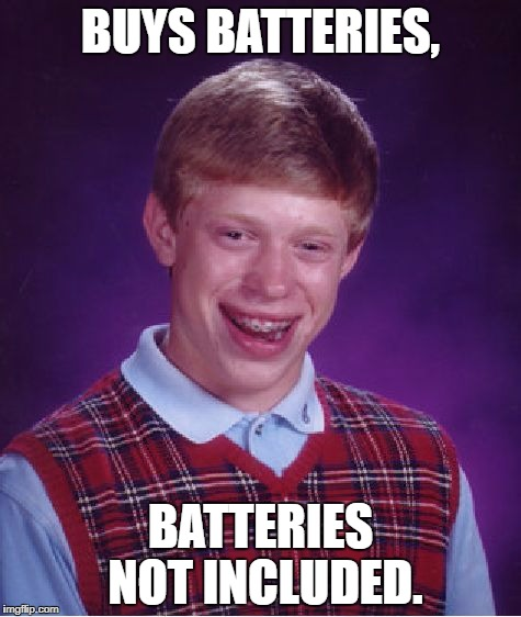 Bad Luck Brian Meme | BUYS BATTERIES, BATTERIES NOT INCLUDED. | image tagged in memes,bad luck brian | made w/ Imgflip meme maker