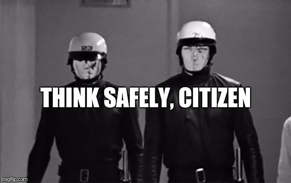 THINK SAFELY, CITIZEN | image tagged in think safely | made w/ Imgflip meme maker