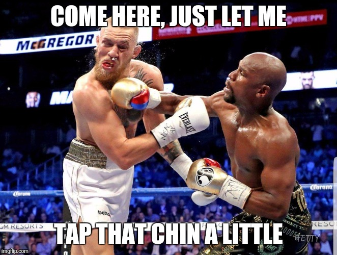 COME HERE, JUST LET ME; TAP THAT CHIN A LITTLE | image tagged in mayweather | made w/ Imgflip meme maker