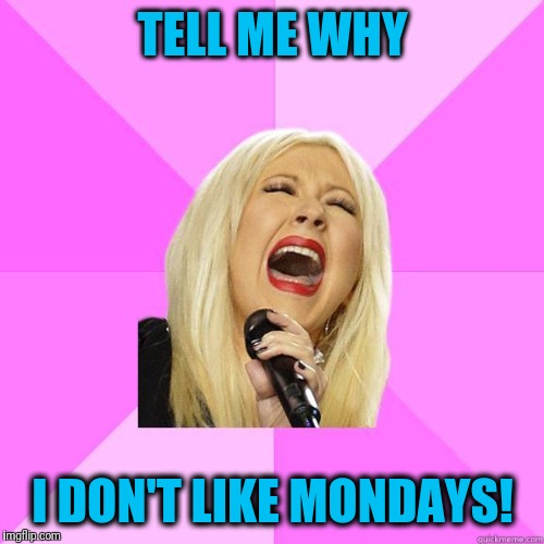 karaoke | TELL ME WHY I DON'T LIKE MONDAYS! | image tagged in karaoke | made w/ Imgflip meme maker